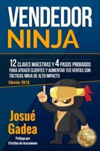 Vendedor Ninja, 12 Claves Maestras y 4 Pasos Probados Para Atraer Clientes Y Aumentar Tus Ventas Con Tácticas Ninja de Alto Impacto – Josue Gadea, Cristina de Arozamena [ePub & Kindle]