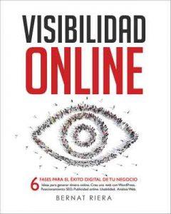 Visibilidad Online – Marketing Digital 2018 – Crear Web con WordPress, Posicionamiento SEO, Google Analytics, Publicidad Online, Facebook y Usabilidad: … para Empresas y Emprendedores en 2018 – Bernat Riera [ePub & Kindle]