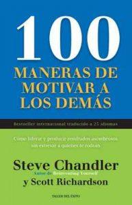 100 maneras de motivar a los demas: Cómo liderar y producir resultados asombrosos sin estresar a quienes te rodean – Steve Chandler, Scott Richardson [ePub & Kindle]