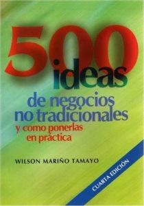 500 ideas de negocios no tradicionales : Y como ponerlas en práctica – Wilson Mariño Tamayo [ePub & Kindle]