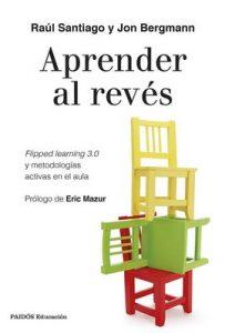Aprender al revés: Flipped Learning 3.0 y metodologías activas en el aula – Raúl Santiago, Jon Bergmann [ePub & Kindle]