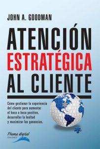 Atención Estratégica al Cliente: Cómo gestionar la experiencia del cliente para aumentar el boca a boca – John A. Goodman [ePub & Kindle]