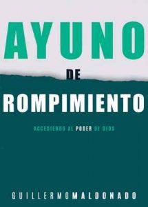 Ayuno de rompimiento: Accediendo al poder de Dios – Guillermo Maldonado [ePub & Kindle]