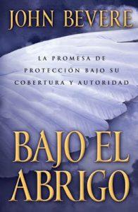 Bajo el abrigo: La promesa de protección bajo su cobertura y autoridad – John Bevere [ePub & Kindle]