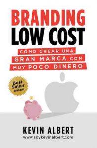 Branding Low Cost: Cómo crear una gran marca con muy poco dinero – Kevin Albert, Ana Escudero [ePub & Kindle]
