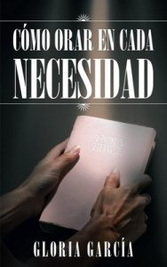 Cómo Orar En Cada Necesidad – Gloria García [ePub & Kindle]