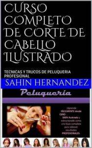 Curso completo de corte de cabello ilustrado: Tecnicas y trucos de Peluqueria profesional (1) – Sahin Fernandez, Javier Hernandez [ePub & Kindle]