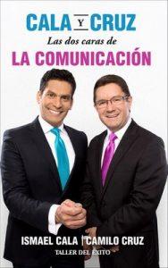 Cala y Cruz: Las dos caras de la comunicación: Habla con seguridad. Escucha con propósito ¡Triunfa en grande! – Ismael Cala, Camilo Cruz [ePub & Kindle]
