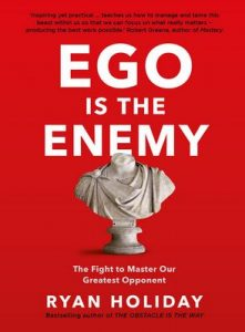 Ego is the Enemy: The Fight to Master Our Greatest Opponent – Ryan Holiday [ePub & Kindle] [English]