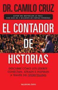 El Contador de Historias: Descubre cómo los líderes conectan, atraen e inspiran a través del Storytelling – Camilo Cruz [ePub & Kindle]