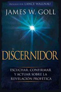 El Discernidor: Escuchar, confirmar y actuar sobre la revelación profética – Lance Wallnau, James W Goll [ePub & Kindle]