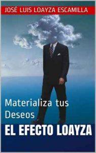 El Efecto Loayza: Materializa tus Deseos – José Luis Loayza Escamilla [ePub & Kindle]