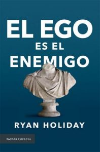 El ego es el enemigo – Ryan Holiday [ePub & Kindle]