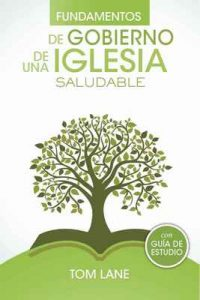Fundamentos de gobierno de una iglesia saludable – Tom Lane [ePub & Kindle]