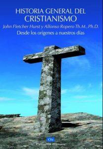 Historia general del Cristianismo: Desde los orígenes a nuestros días (Del Siglo I Al Siglo nº 21) – Alfonso Ropero, John Fletcher [ePub & Kindle]