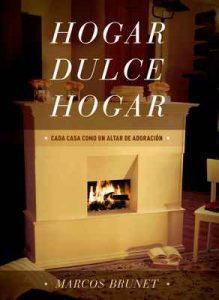 Hogar Dulce Hogar: Cada Casa Como Un Altar De Adoración – Marcos Brunet [ePub & Kindle]