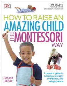 How To Raise An Amazing Child the Montessori Way, 2nd Edition: A Parents' Guide to Building Creativity, Confidence, and Independence – Tim Seldin [Kindle & PDF] [English]
