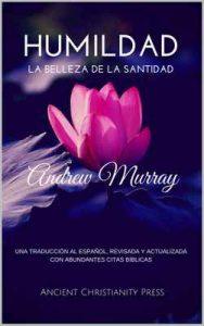 Humildad: La Belleza de la Santidad – Andrew Murray, Beatriz Schiava [ePub & Kindle]