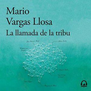 La llamada de la tribu – Mario Vargas Llosa [Narrado por Rafael Cabrera Claux] [Audiolibro] [Español]