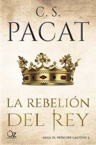 La rebelión del rey (El príncipe cautivo nº 3) – C. S. Pacat, Eva García [ePub & Kindle]