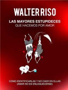 Las mayores estupideces que hacemos por amor: Cómo identificarlas y no caer en ellas – Walter Riso, Editorial Phrónesis [ePub & Kindle]