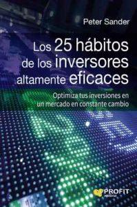 Los 25 hábitos de los inversores altamente eficaces: Optimiza tus inversiones en un mercado en constante cambio – Peter Sander [ePub & Kindle]