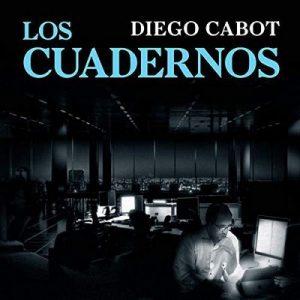 Los cuadernos: Cómo fue la investigación secreta del caso de corrupción más importante de la historia argentina – Diego Cabot [Narrado por  Alejandro Graue] [Audiolibro] [Español]