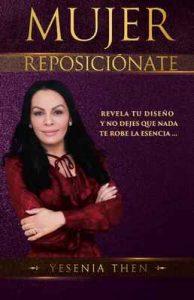 Mujer Reposiciónate: Revela tu diseño y no dejes que nada te robe la esencia – Yesenia Then [ePub & Kindle]