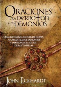 Oraciones Que Derrotan A Los Demonios: Oraciones para vencer de forma aplastante a los demonios – John Eckhardt [ePub & Kindle]