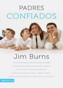 Padres confiados: Cómo reabastecer vidas demasiado ocupadas – Cómo vencer los patrones familiares negativos – Cómo crear un hogar lleno de gracia – Cómo comunicar… – Jim Burns [ePub & Kindle]