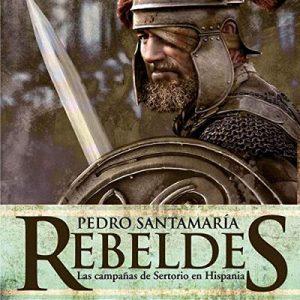 Rebeldes: Las campañas de Sertorio en Hispania – Pedro Santamaría [Narrado por Gerardo Prat] [Audiolibro] [Español]