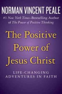 The Positive Power of Jesus Christ: Life-Changing Adventures in Faith – Norman Vincent Peale [ePub & Kindle] [English]
