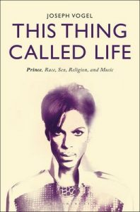 This Thing Called Life: Prince, Race, Sex, Religion, and Music – Joseph Vogel [ePub & Kindle] [English]