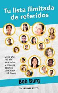 Tu lista ilimitada de referidos: Crea una red de asociados y clientes con tus contactos cotidianos – Bob Burg [ePub & Kindle]