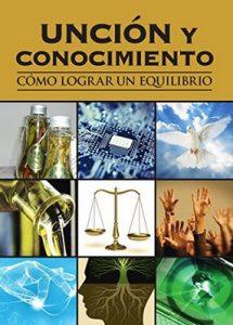 Unción Y Conocimiento: Cómo lograr un equilibrio – Yoselman Rodwin Mirabal Rosario, Daniel Oscar M. [Kindle & PDF]
