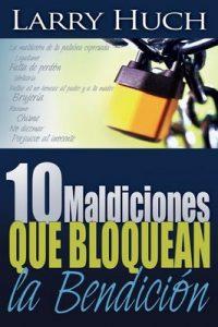 10 maldiciones que bloquean la bendición – Larry Huch [ePub & Kindle]
