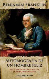 Autobiografia de un hombre feliz: Historia de una vida basada en principios de éxito – Benjamin Franklin, Taller del Exito [ePub & Kindle]