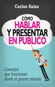 Cómo Hablar y Presentar en Público: Consejos que funcionan desde el primer minuto – Carlos Salas [ePub & Kindle]