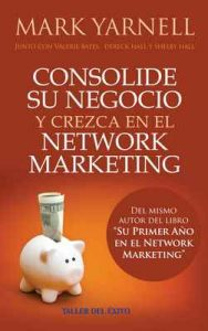 Consolide su negocio y crezca el el network marketing – Mark Yarnell, Valerie Bates, Dereck Hall, Shelby Hall [ePub & Kindle]