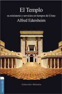 El Templo: Su ministerio y servicios en tiempos de Cristo (Coleccion Historia) – Alfred Edersheim [ePub & Kindle]