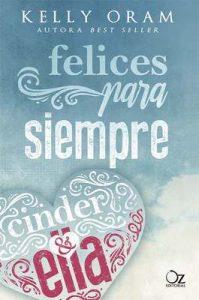 Felices para siempre (Cinder y Ella nº 2) – Kelly Oram, Tamara Arteaga, Yuliss M. Priego [ePub & Kindle]