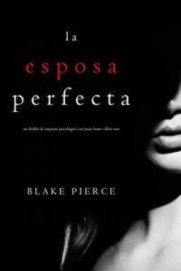 La Esposa Perfecta (Un Thriller de Suspense Psicológico con Jessie Hunt—Libro Uno) – Blake Pierce [ePub & Kindle]