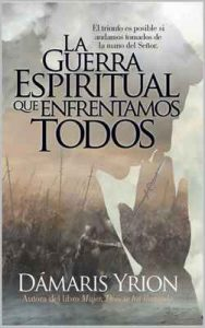 La Guerra Espiritual Que Enfrentamos Todos – Damaris Yrion [ePub & Kindle]