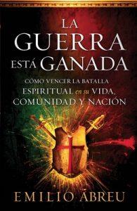 La guerra está ganada: Cómo vencer la batalla espiritual en su vida, comunidad y nación – Emilio Abreu [ePub & Kindle]