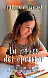 La pausa del opositor: Reflexiones y consejos basados en mi experiencia como opositora – Patricia Israel [ePub & Kindle]