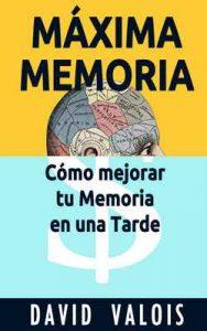 Máxima Memoria. Cómo Mejoré Mi Memoria En Una Tarde – David Valois [ePub & Kindle]