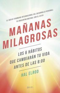 Mañanas milagrosas: Los 6 hábitos que cambiarán tu vida antes de las 8:00 – Hal Elrod, Aina Girbau Canet [ePub & Kindle]