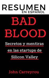 Resumen en español Bad Blood – Secretos y mentiras de una startup en Silicon Valley: La historia del hundimiento de Theranos, la 'start up' de Silicon Valley dedicada a los análisis de sangre – Resumiendo Libros [ePub & Kindle]