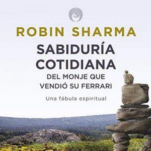 Sabiduría Cotidiana del Monje que Vendió su Ferrari – Robin S. Sharma [Narrado por Erika Robledo] [Audiolibro] [Español]