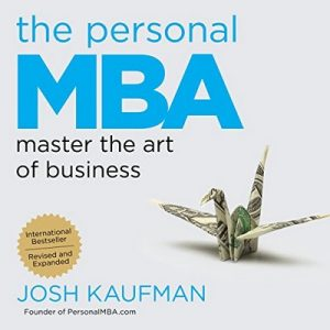 The Personal MBA: Master the Art of Business – Josh Kaufman [Narrado por Josh Kaufman] [Audiolibro] [English]